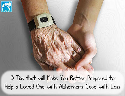 3 Tips that will Make You Better Prepared to Help a Loved One with Alzheimer's Cope with Loss