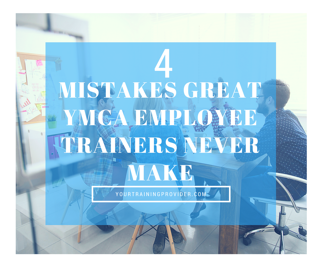 4 Mistakes Great YMCA Employee Trainers Never Make