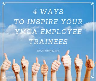 4 Ways To Inspire Your YMCA Employee Trainees