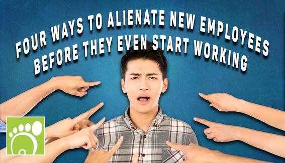 4 Ways to Alienate New Employees Before They Start Working