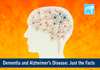 Dementia and Alzheimer's Disease: Just the Facts