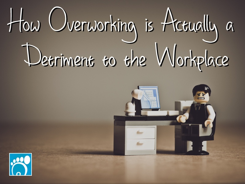 How Overworking is Actually a Detriment to the Workplace