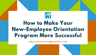How to Make Your New-Employee Orientation Program More Successful